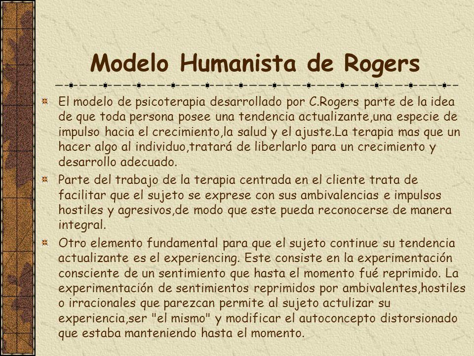 Modelo Humanista de Rogers El modelo de psicoterapia desarrollado por C.Rogers parte de la idea de que toda persona posee una tendencia actualizante,u