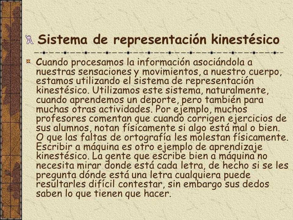 Sistema de representación kinestésico Cuando procesamos la información asociándola a nuestras sensaciones y movimientos, a nuestro cuerpo, estamos uti
