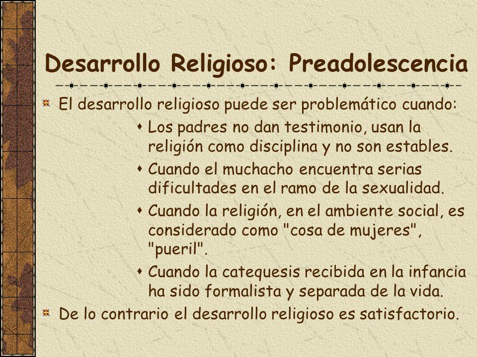 Desarrollo Religioso: Preadolescencia El desarrollo religioso puede ser problemático cuando: Los padres no dan testimonio, usan la religión como disci