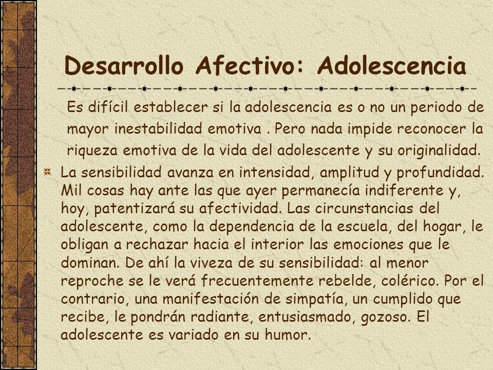 Desarrollo Afectivo: Adolescencia Es difícil establecer si la adolescencia es o no un periodo de mayor inestabilidad emotiva. Pero nada impide reconoc