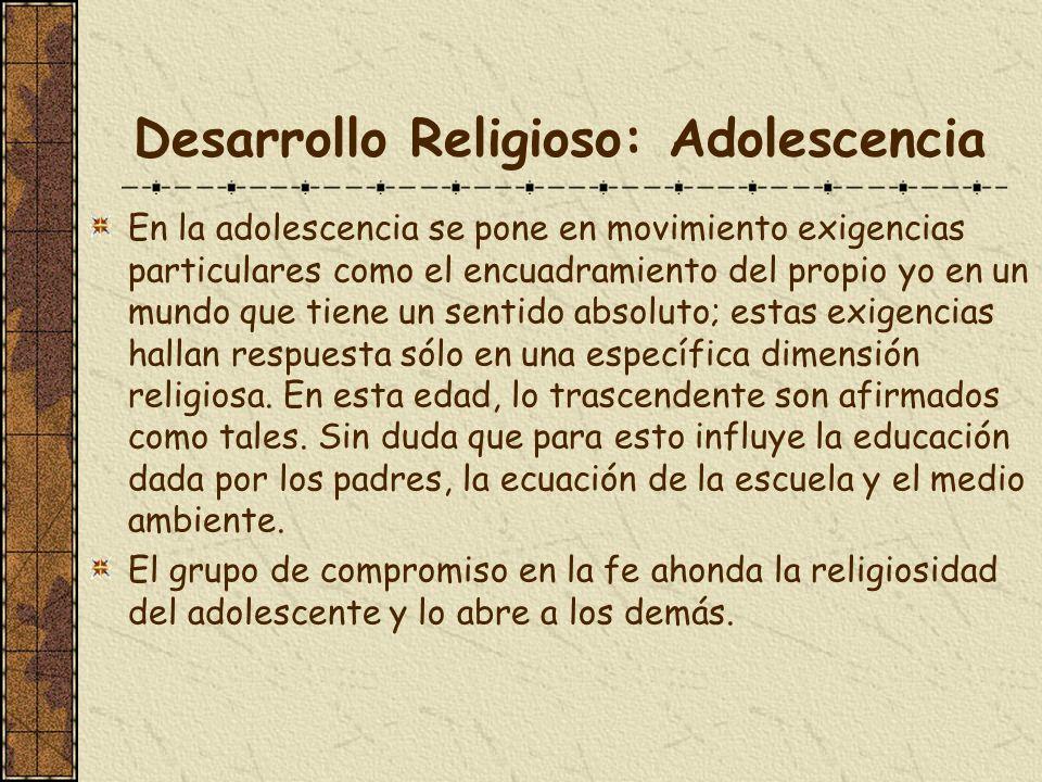 Desarrollo Religioso: Adolescencia En la adolescencia se pone en movimiento exigencias particulares como el encuadramiento del propio yo en un mundo q