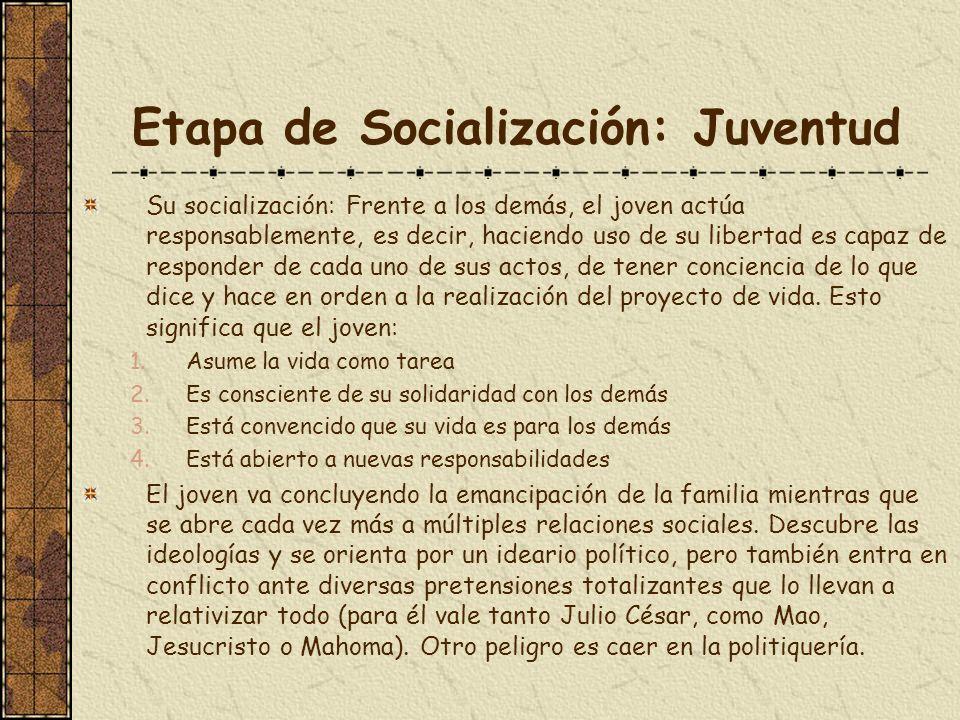 Etapa de Socialización: Juventud Su socialización: Frente a los demás, el joven actúa responsablemente, es decir, haciendo uso de su libertad es capaz