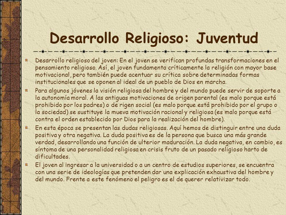Desarrollo Religioso: Juventud Desarrollo religioso del joven: En el joven se verifican profundas transformaciones en el pensamiento religioso. Así, e