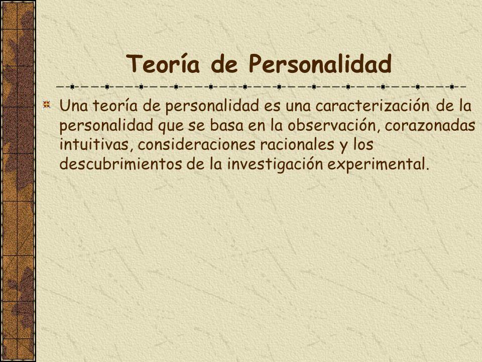 Teoría de Personalidad Una teoría de personalidad es una caracterización de la personalidad que se basa en la observación, corazonadas intuitivas, con