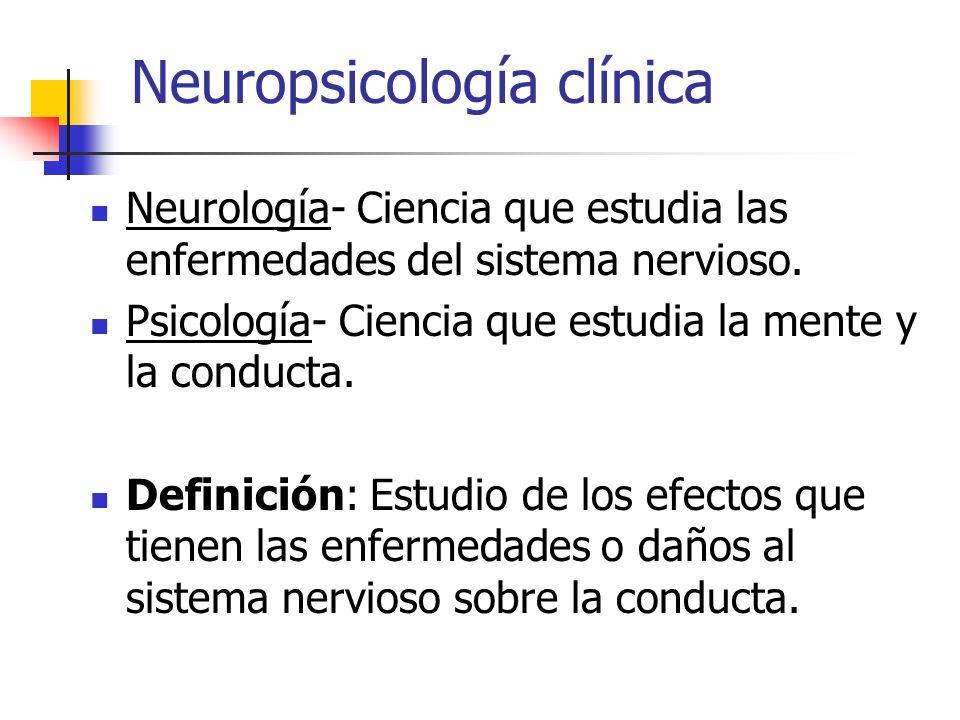 Neuropsicología clínica Neurología- Ciencia que estudia las enfermedades del sistema nervioso.