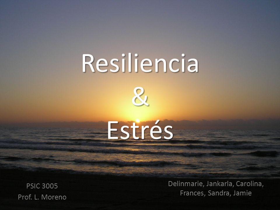 Resiliencia & Estrés Delinmarie, Jankarla, Carolina, Frances, Sandra, Jamie PSIC 3005 Prof. L. Moreno