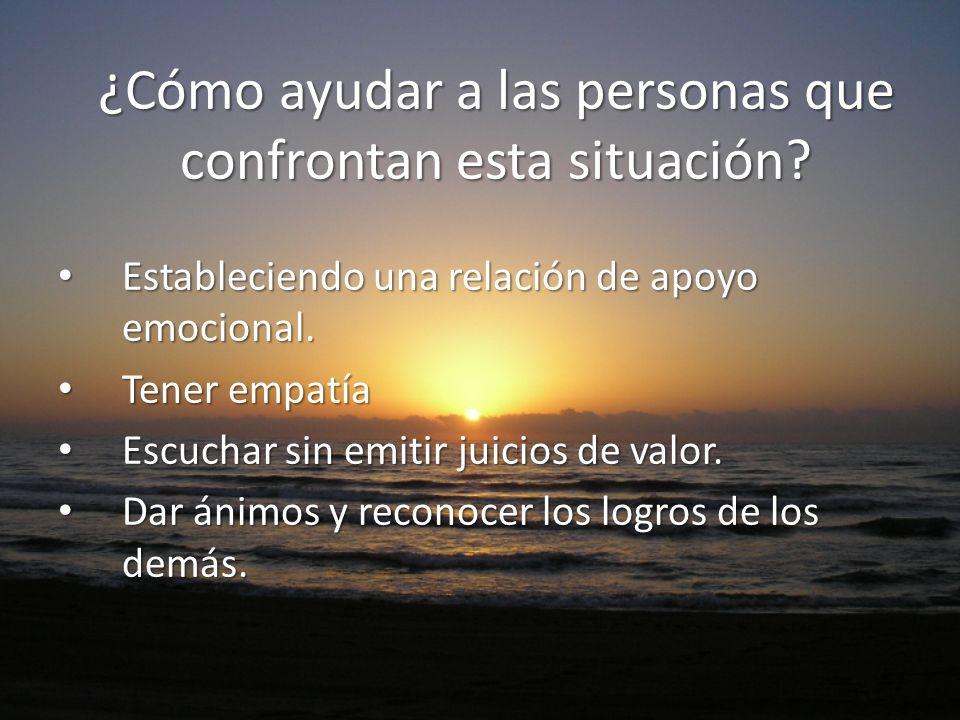 ¿Cómo ayudar a las personas que confrontan esta situación? Estableciendo una relación de apoyo emocional. Estableciendo una relación de apoyo emociona