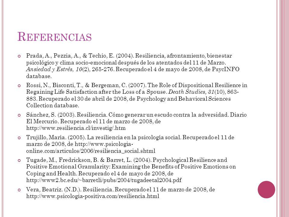 R EFERENCIAS Prada, A., Pezzia, A., & Techio, E. (2004). Resiliencia, afrontamiento, bienestar psicológico y clima socio-emocional después de los aten