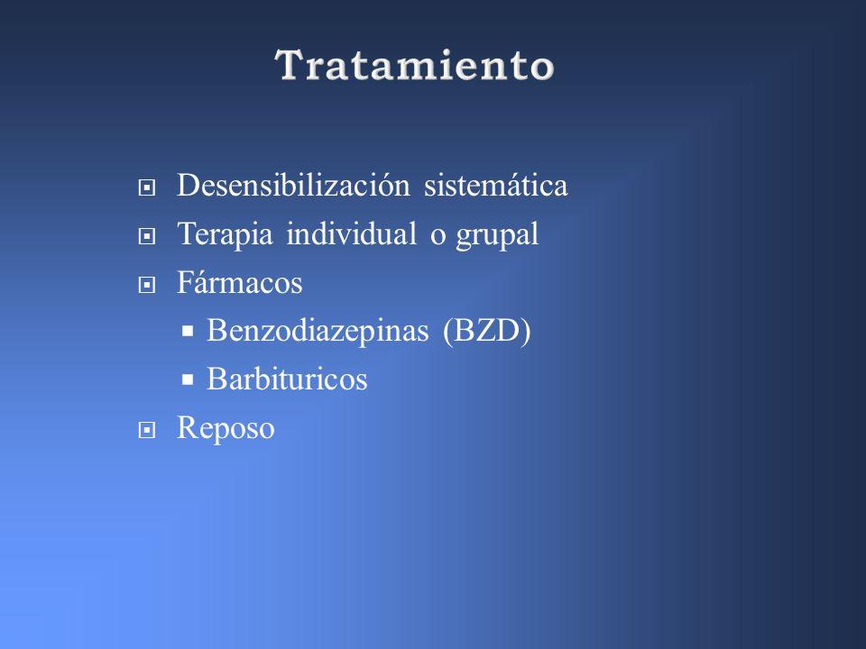 Desensibilización sistemática Terapia individual o grupal Fármacos Benzodiazepinas (BZD) Barbituricos Reposo