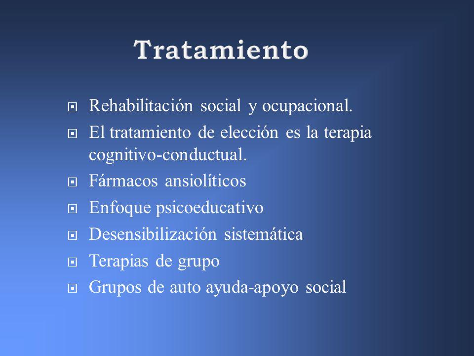 Rehabilitación social y ocupacional. El tratamiento de elección es la terapia cognitivo-conductual. Fármacos ansiolíticos Enfoque psicoeducativo Desen