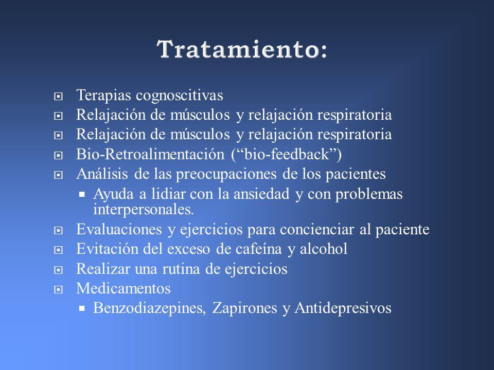 Tratamiento: Terapias cognoscitivas Relajación de músculos y relajación respiratoria Bio-Retroalimentación (bio-feedback) Análisis de las preocupacion