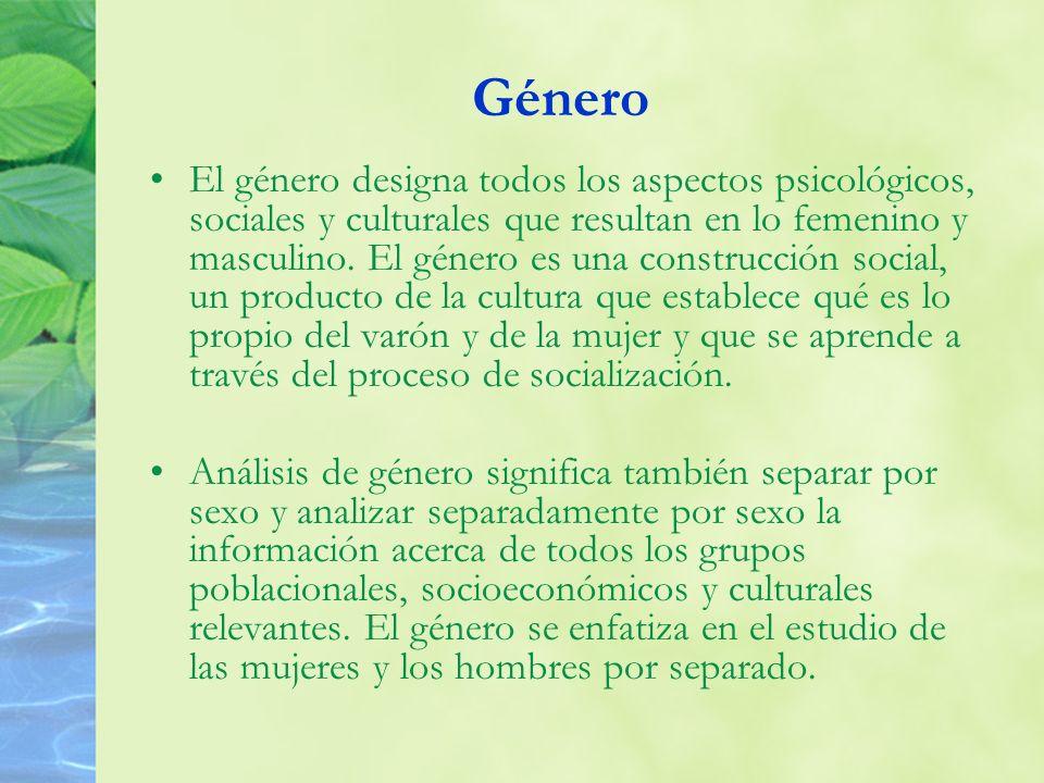 Género El género designa todos los aspectos psicológicos, sociales y culturales que resultan en lo femenino y masculino. El género es una construcción