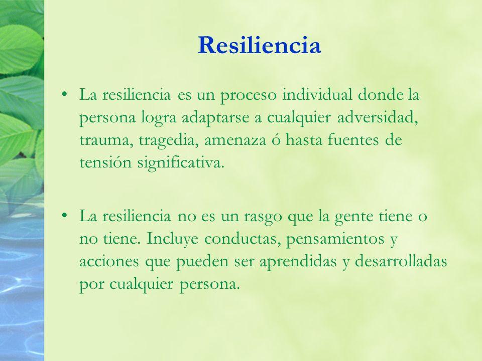 Resiliencia La resiliencia es un proceso individual donde la persona logra adaptarse a cualquier adversidad, trauma, tragedia, amenaza ó hasta fuentes