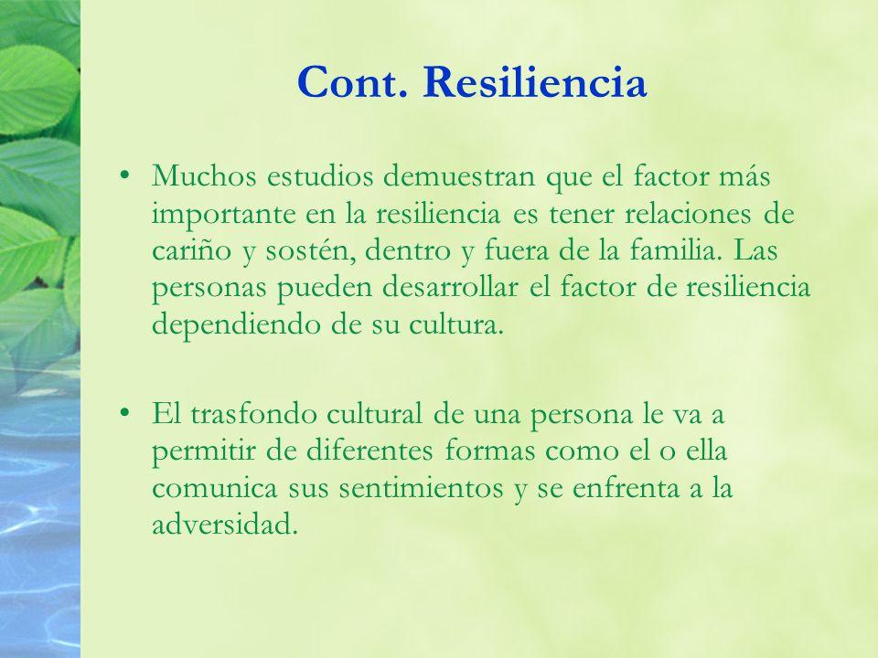 Cont. Resiliencia Muchos estudios demuestran que el factor más importante en la resiliencia es tener relaciones de cariño y sostén, dentro y fuera de