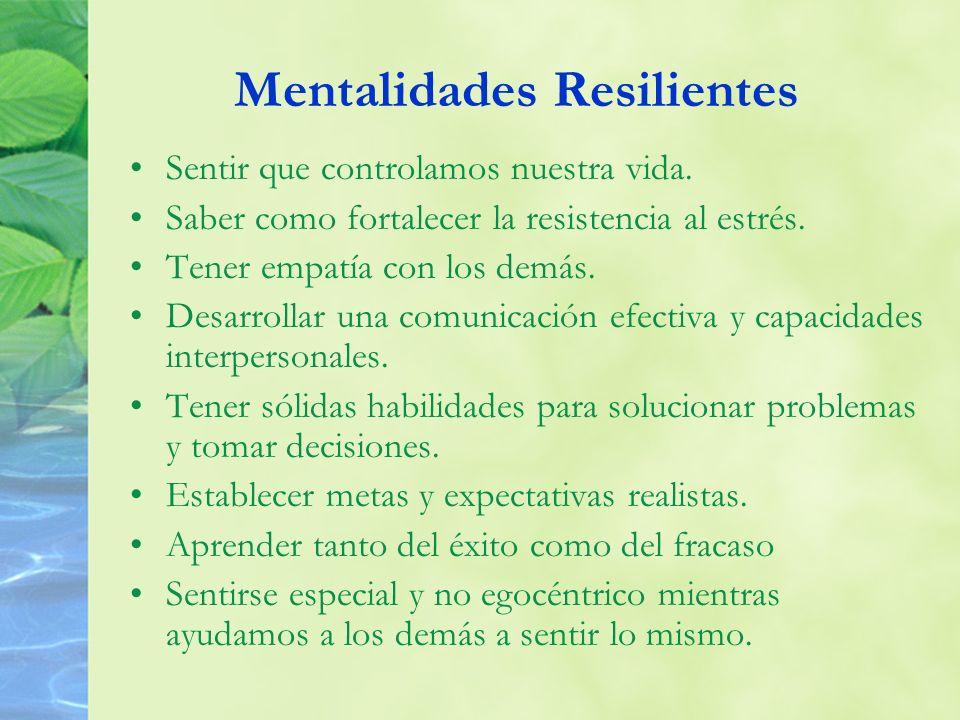 Mentalidades Resilientes Sentir que controlamos nuestra vida. Saber como fortalecer la resistencia al estrés. Tener empatía con los demás. Desarrollar