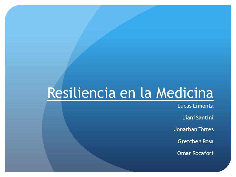 Resiliencia en la Medicina Lucas Limonta Liani Santini Jonathan Torres Gretchen Rosa Omar Rocafort