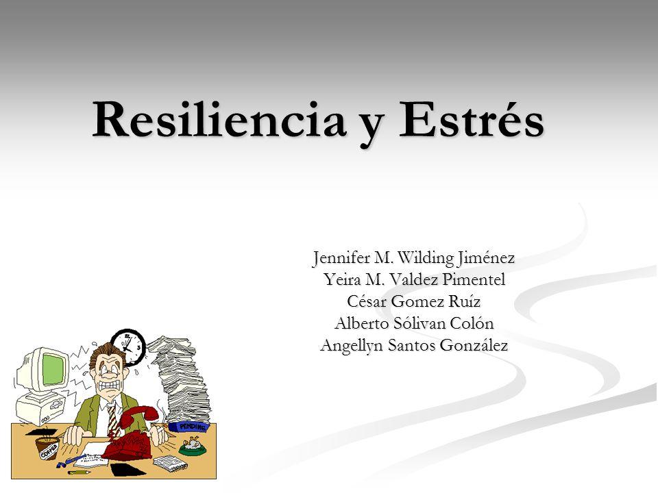 Resiliencia y Estrés Jennifer M.Wilding Jiménez Yeira M.