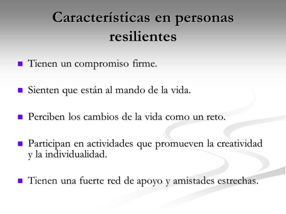 Características en personas resilientes Tienen un compromiso firme.