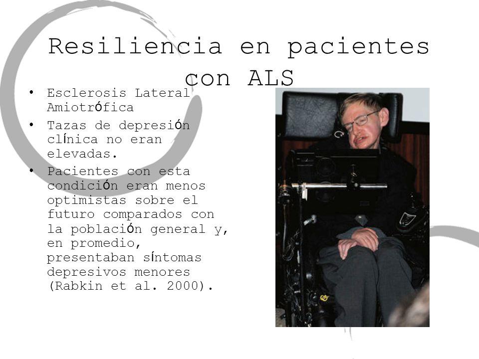Resiliencia en pacientes con ALS Esclerosis Lateral Amiotr ó fica Tazas de depresi ó n cl í nica no eran elevadas. Pacientes con esta condici ó n eran