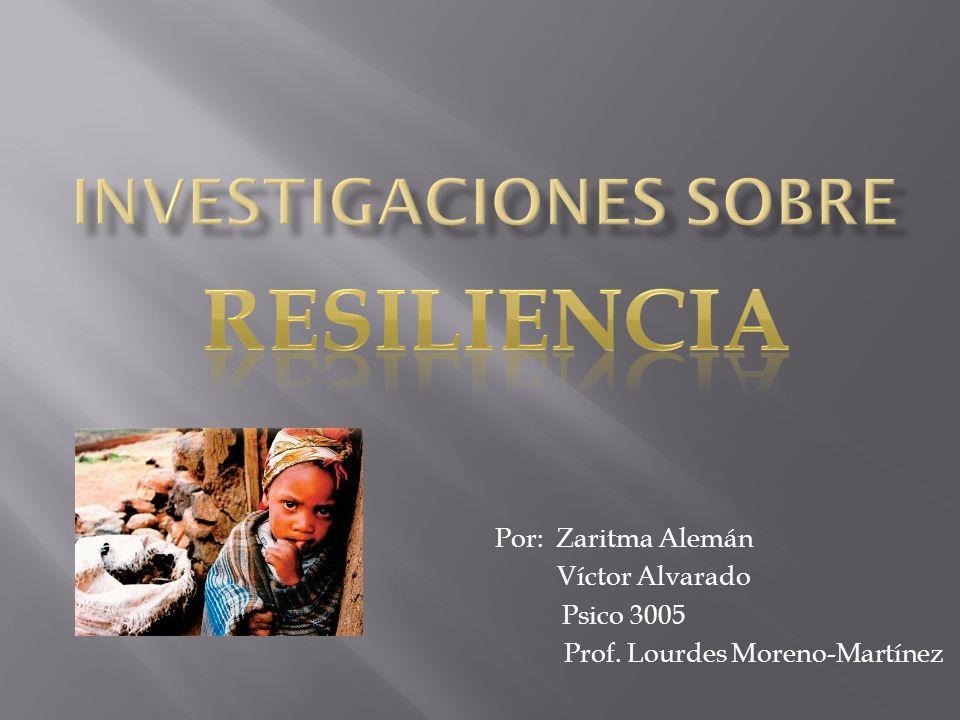 Cada una de estas investigaciones nos demuestra que va acorde con la definición de resiliencia y que cada una de las personas estudiadas son resilientes; como fue mencionada anteriormente es la capacidad de las personas poder recuperarse antes sucesos de alto riesgos y adversos.