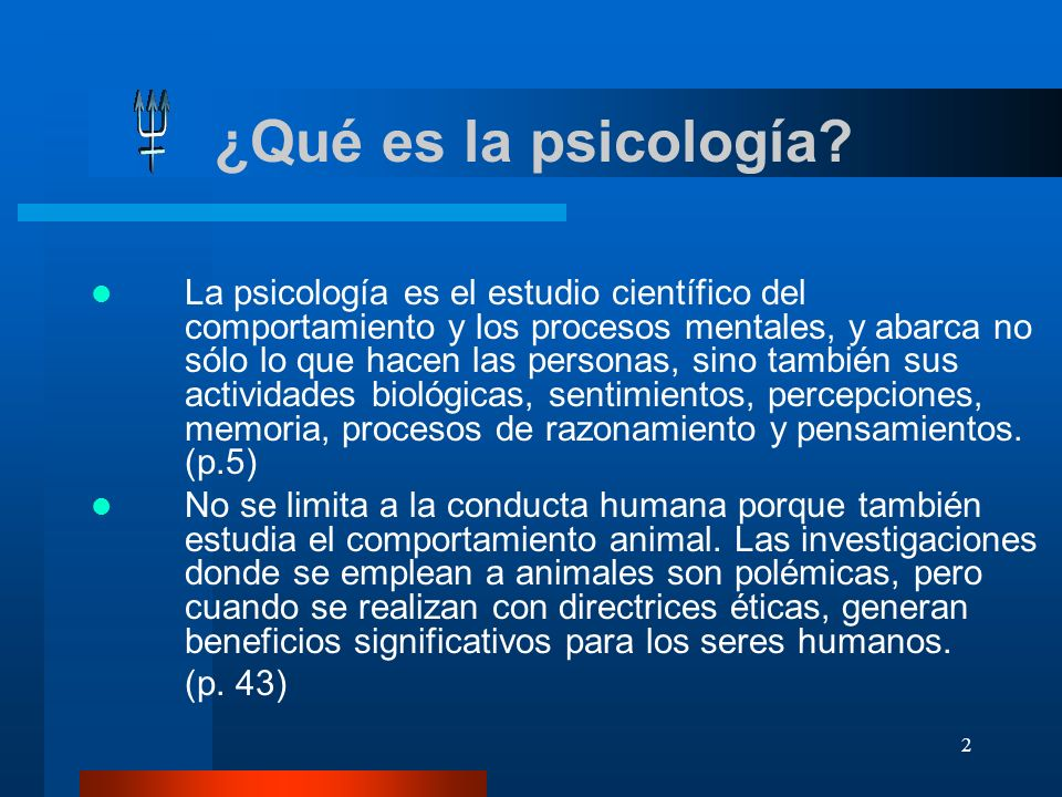 3 Comportamiento y procesos mentales Cuando hablamos del estudio del comportamiento y los procesos mentales, el alcance de la psicología es por igual amplio.