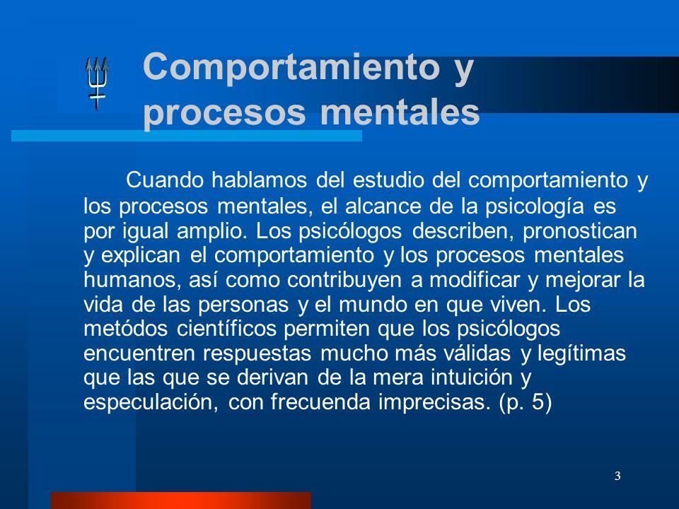 3 Comportamiento y procesos mentales Cuando hablamos del estudio del comportamiento y los procesos mentales, el alcance de la psicología es por igual
