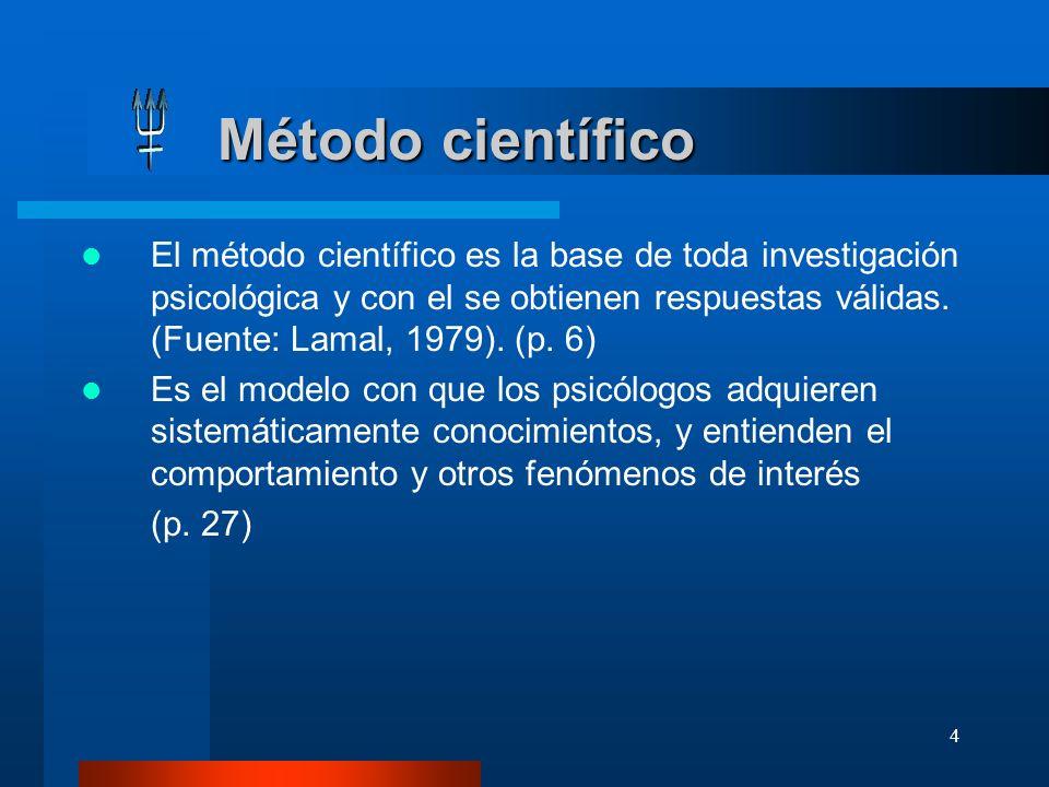 4 Método científico Método científico El método científico es la base de toda investigación psicológica y con el se obtienen respuestas válidas. (Fuen