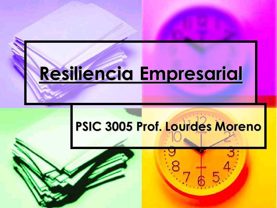 Resiliencia Empresarial PSIC 3005 Prof. Lourdes Moreno