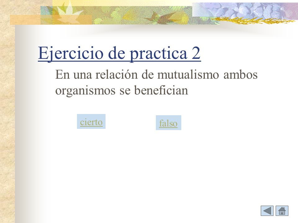 Ejercicio de practica 2 En una relación de mutualismo ambos organismos se benefician cierto falso