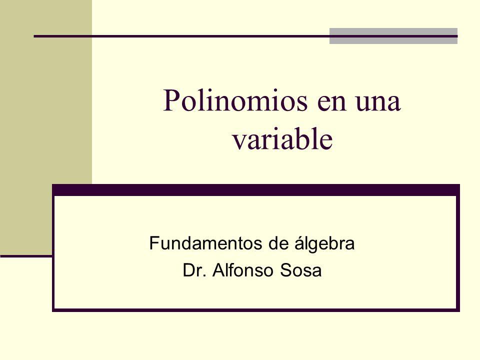 Polinomios en una variable Fundamentos de álgebra Dr. Alfonso Sosa