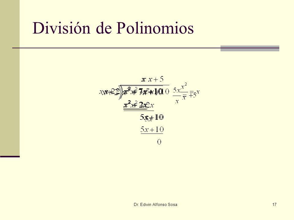 Dr. Edwin Alfonso Sosa17 División de Polinomios