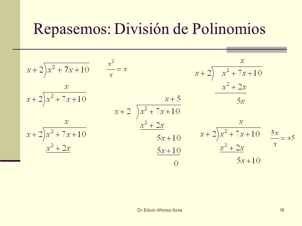 Dr. Edwin Alfonso Sosa18 Repasemos: División de Polinomios