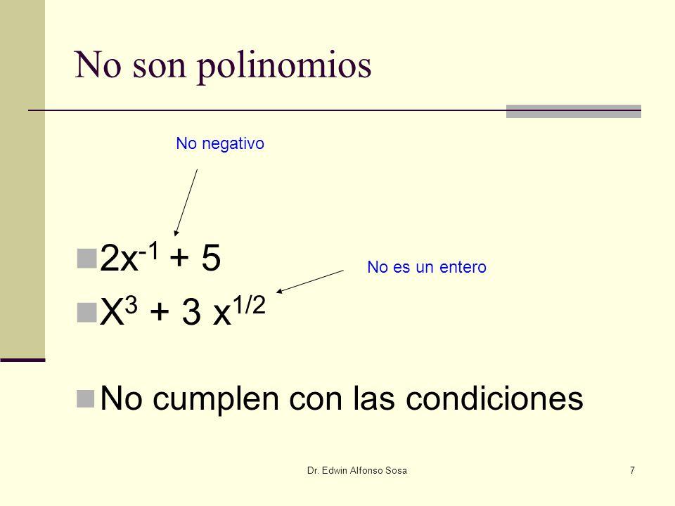 Dr. Edwin Alfonso Sosa7 No son polinomios 2x -1 + 5 X 3 + 3 x 1/2 No cumplen con las condiciones No negativo No es un entero