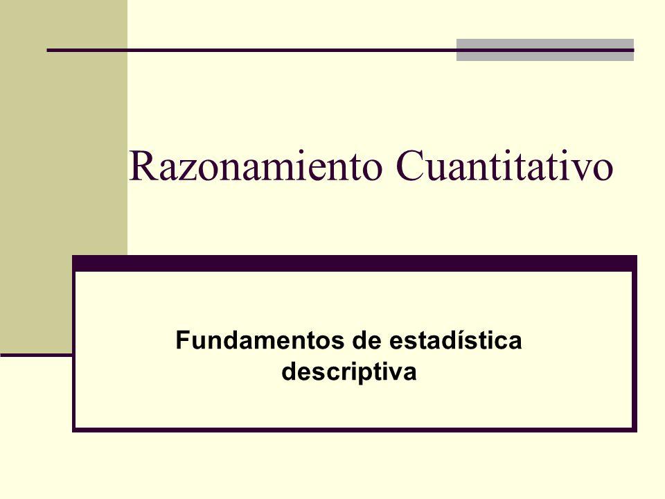 Razonamiento Cuantitativo Fundamentos de estadística descriptiva