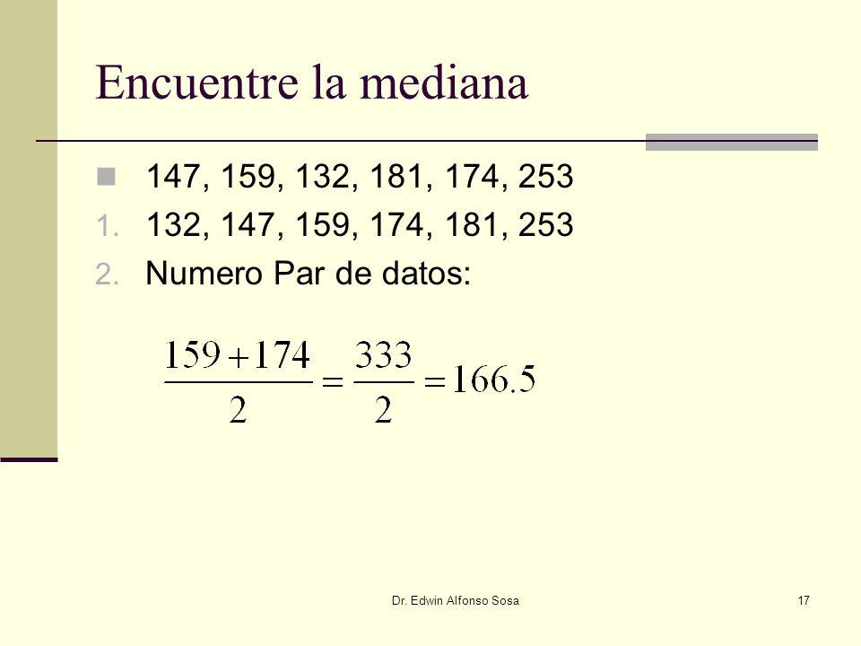 Dr. Edwin Alfonso Sosa17 Encuentre la mediana 147, 159, 132, 181, 174, 253 1. 132, 147, 159, 174, 181, 253 2. Numero Par de datos: