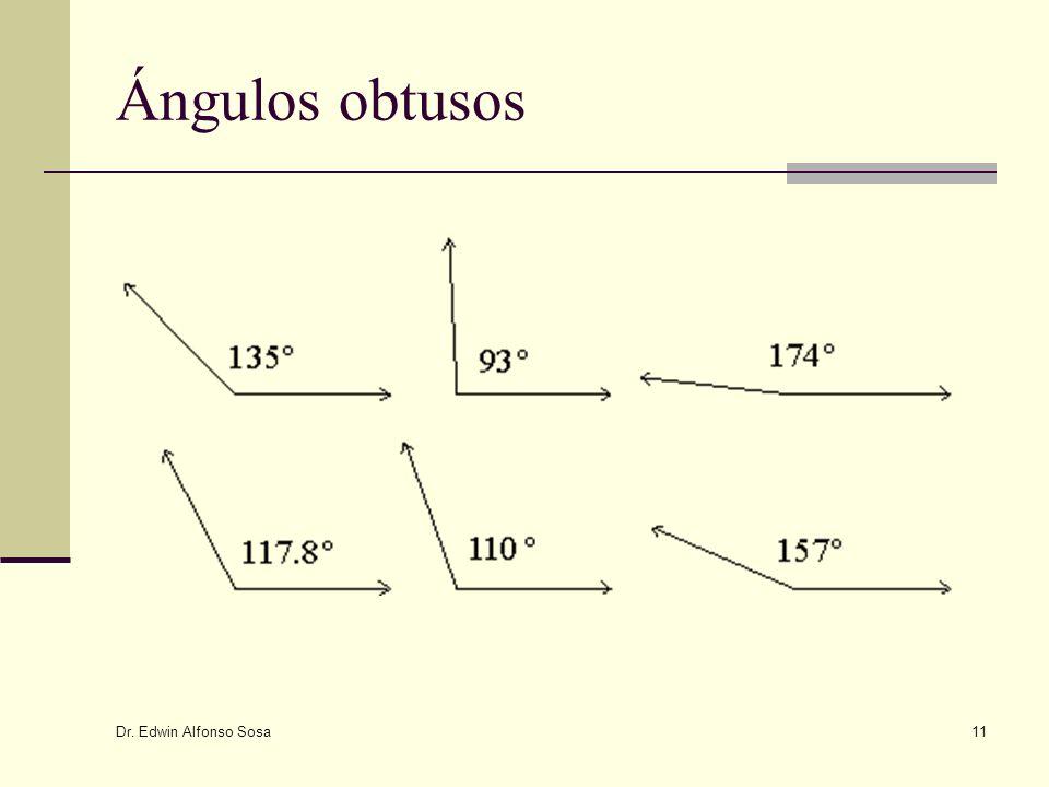 Dr. Edwin Alfonso Sosa 11 Ángulos obtusos
