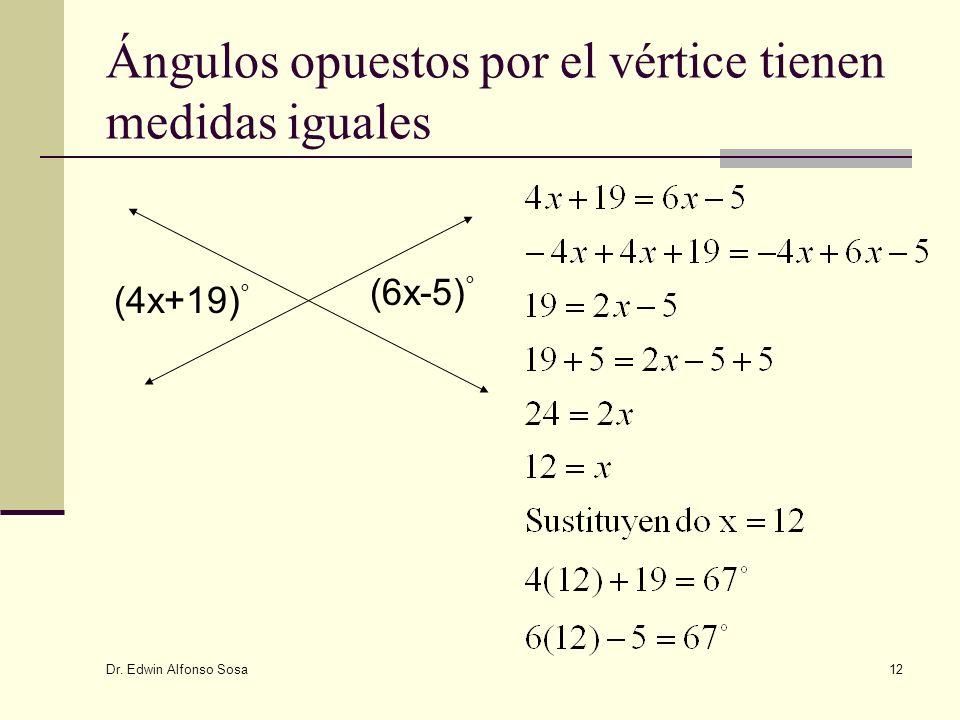 Dr. Edwin Alfonso Sosa 12 Ángulos opuestos por el vértice tienen medidas iguales (6x-5) ° (4x+19) °