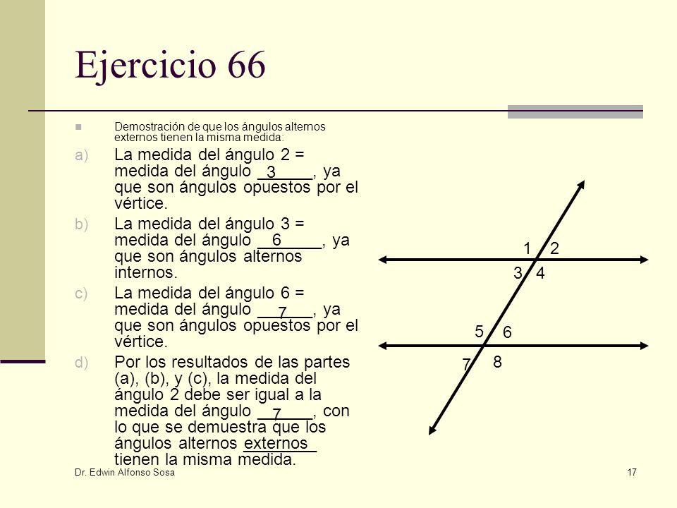 Dr. Edwin Alfonso Sosa 17 Ejercicio 66 Demostración de que los ángulos alternos externos tienen la misma medida: a) La medida del ángulo 2 = medida de