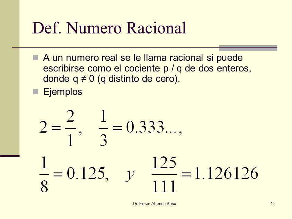 Dr. Edwin Alfonso Sosa10 Def. Numero Racional A un numero real se le llama racional si puede escribirse como el cociente p / q de dos enteros, donde q