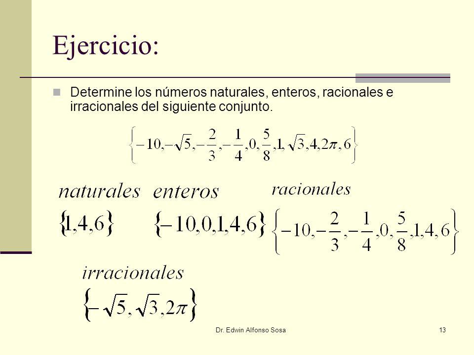 Dr. Edwin Alfonso Sosa13 Ejercicio: Determine los números naturales, enteros, racionales e irracionales del siguiente conjunto.
