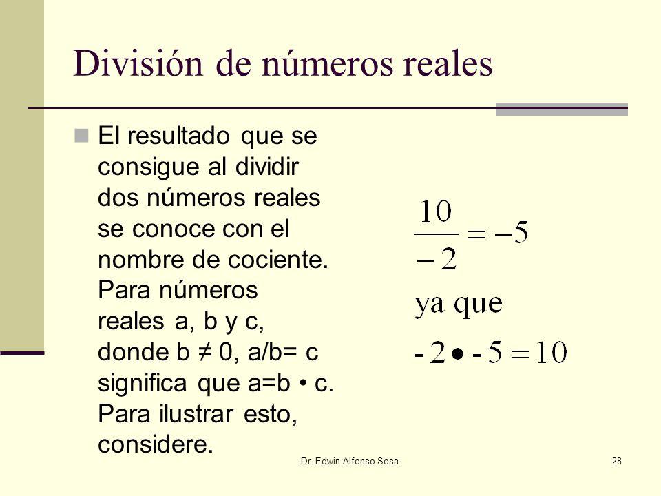 Dr. Edwin Alfonso Sosa28 División de números reales El resultado que se consigue al dividir dos números reales se conoce con el nombre de cociente. Pa