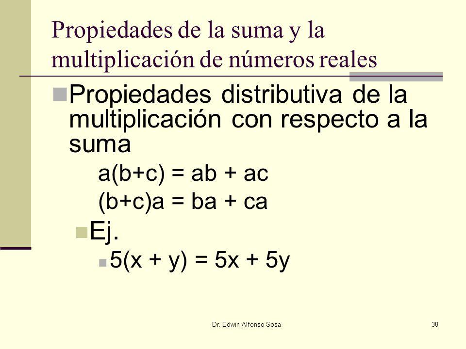 Dr. Edwin Alfonso Sosa38 Propiedades de la suma y la multiplicación de números reales Propiedades distributiva de la multiplicación con respecto a la