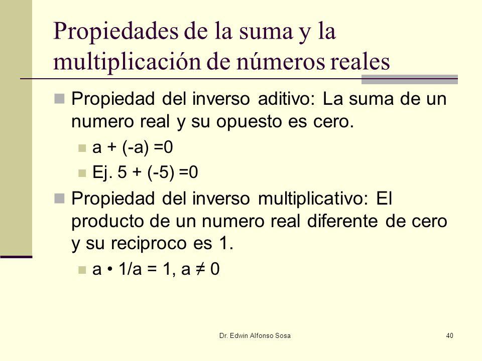 Dr. Edwin Alfonso Sosa40 Propiedades de la suma y la multiplicación de números reales Propiedad del inverso aditivo: La suma de un numero real y su op