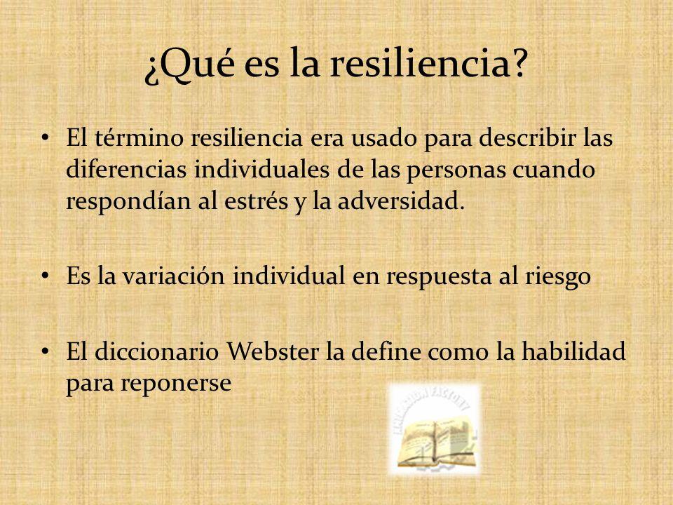 ¿Qué es la resiliencia? El término resiliencia era usado para describir las diferencias individuales de las personas cuando respondían al estrés y la