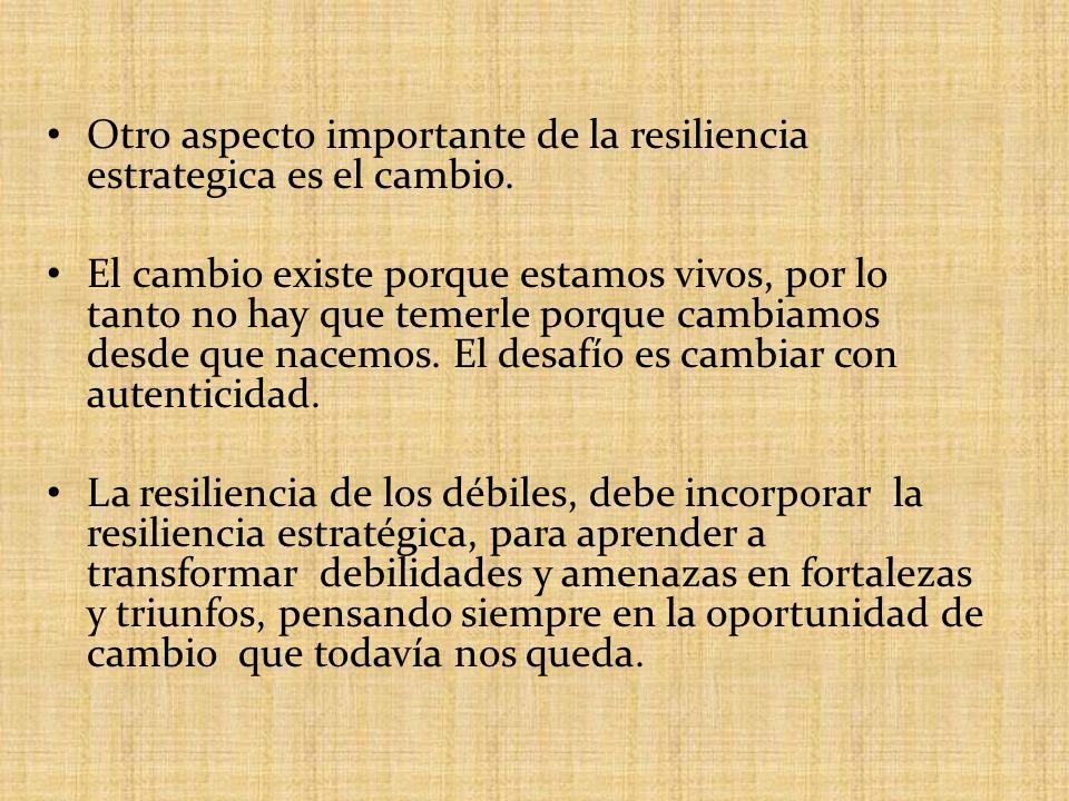 Otro aspecto importante de la resiliencia estrategica es el cambio. El cambio existe porque estamos vivos, por lo tanto no hay que temerle porque camb