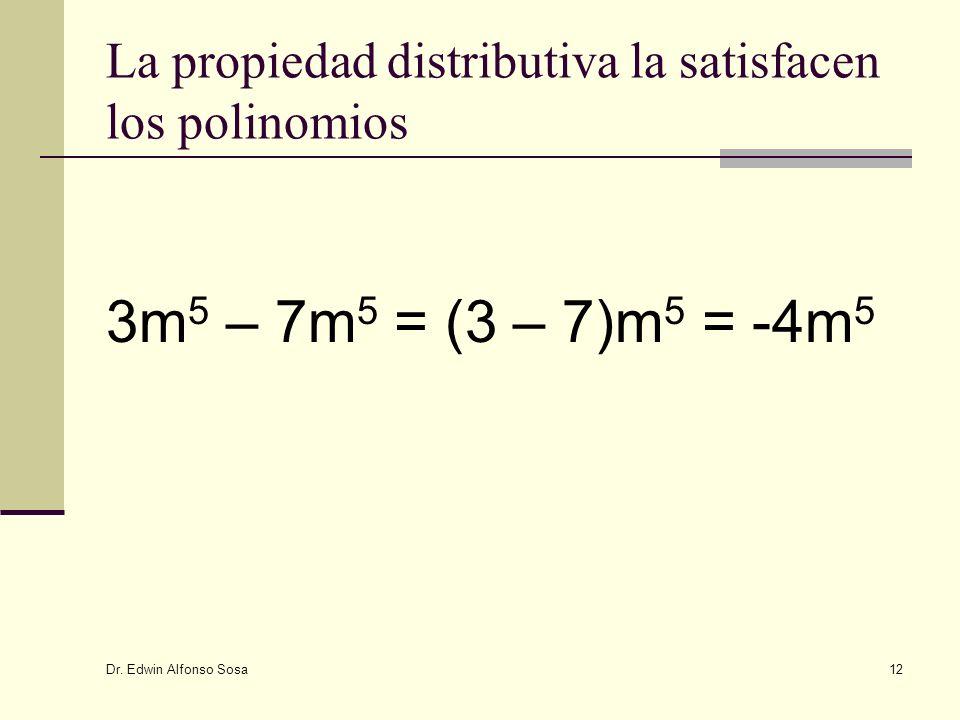 Dr. Edwin Alfonso Sosa 12 La propiedad distributiva la satisfacen los polinomios 3m 5 – 7m 5 = (3 – 7)m 5 = -4m 5