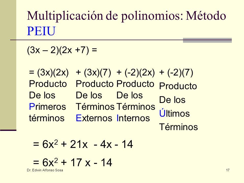 Dr. Edwin Alfonso Sosa 17 Multiplicación de polinomios: Método PEIU (3x – 2)(2x +7) = = (3x)(2x) Producto De los Primeros términos + (3x)(7) Producto