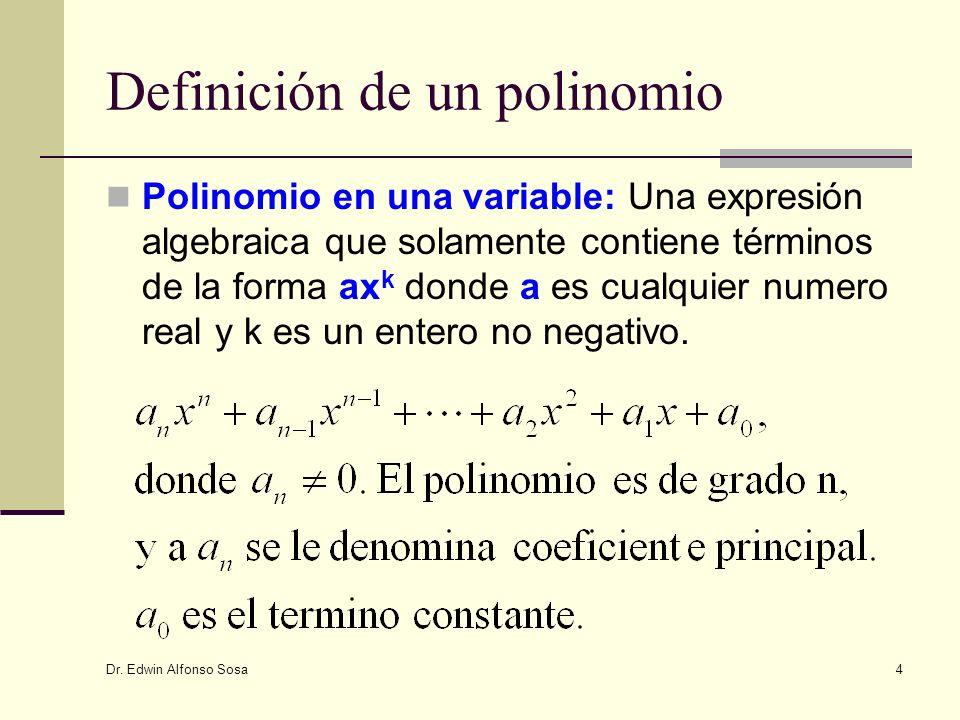 Dr. Edwin Alfonso Sosa 4 Definición de un polinomio Polinomio en una variable: Una expresión algebraica que solamente contiene términos de la forma ax