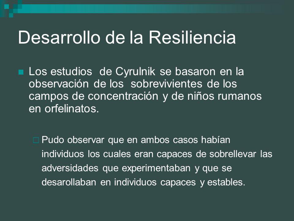 Desarrollo de la Resiliencia Los estudios de Cyrulnik se basaron en la observación de los sobrevivientes de los campos de concentración y de niños rum