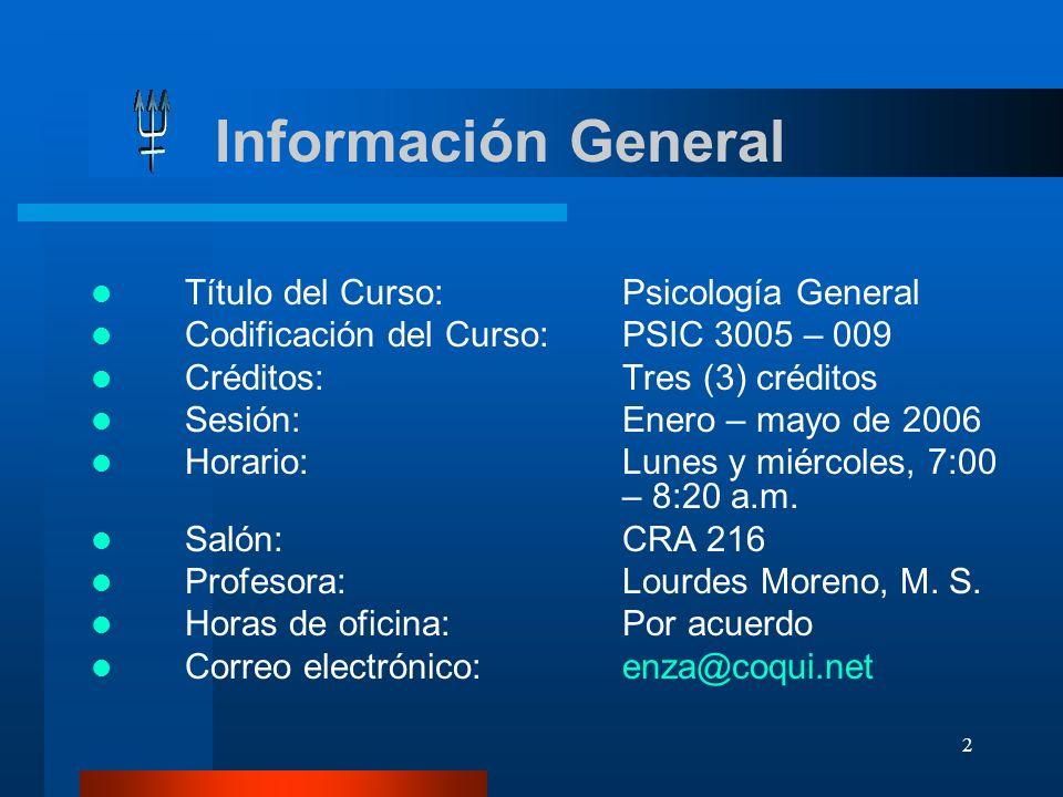 2 Información General Título del Curso: Psicología General Codificación del Curso: PSIC 3005 – 009 Créditos: Tres (3) créditos Sesión:Enero – mayo de